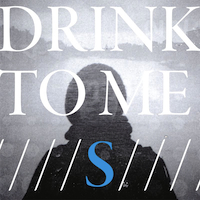 DRINK TO ME S